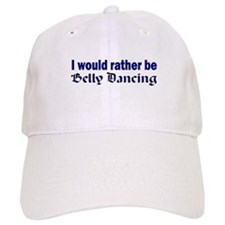 I Would Rather Be Belly Dancing Baseball Cap