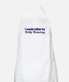 I Would Rather Be Belly Dancing BBQ Apron