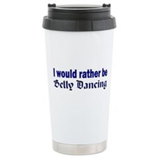 I Would Rather Be Belly Dancing Travel Mug