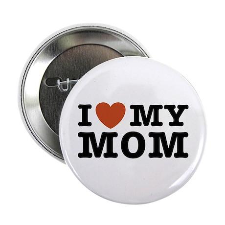 "I Love My Mom 2.25"" Button"