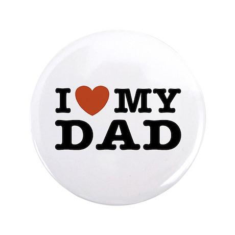 "I Love My Dad 3.5"" Button"