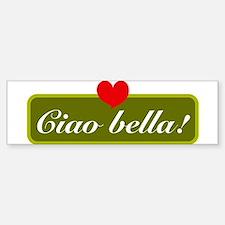 ciao bella Bumper Bumper Bumper Sticker