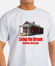 Living the Dream - Clarksdale, Mississippi T-Shirt
