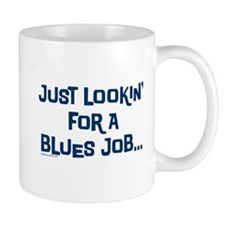 Just Looking for a Blues Job Mug