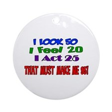 I Look 50, That Must Make Me 95! Ornament (Round)