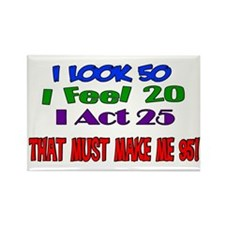 I Look 50, That Must Make Me 95! Rectangle Magnet