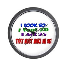 I Look 50, That Must Make Me 95! Wall Clock