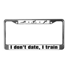 """I don't date, I train"" License Plate Frame"