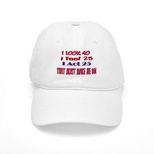 I Look 40, That Must Make Me 90! Baseball Cap