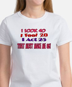 I Look 40, That Must Make Me 85! Tee