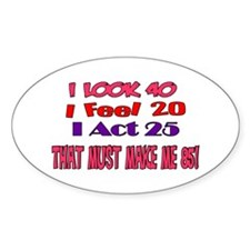I Look 40, That Must Make Me 85! Oval Decal