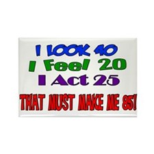 I Look 40, That Must Make Me 85! Rectangle Magnet