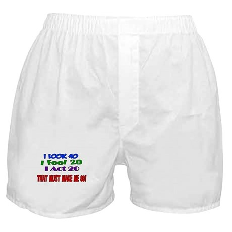 I Look 40, That Must Make Me 80! Boxer Shorts
