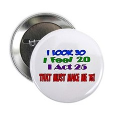 "I Look 30, That Must Make Me 75! 2.25"" Button"