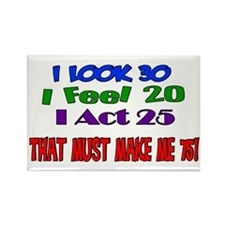 I Look 30, That Must Make Me 75! Rectangle Magnet