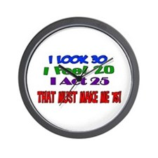 I Look 30, That Must Make Me 75! Wall Clock