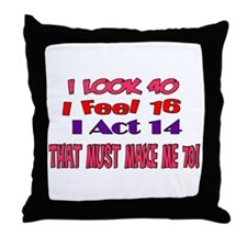 I Look 40, That Must Make Me 70! Throw Pillow