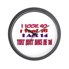 I Look 40, That Must Make Me 70! Wall Clock