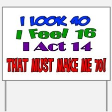 I Look 40, That Must Make Me 70! Yard Sign