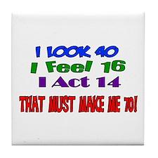 I Look 40, That Must Make Me 70! Tile Coaster