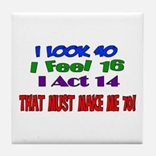 I Look 40, That Must Make Me 70! Tile Coaster
