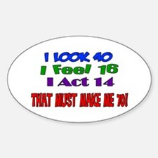 I Look 40, That Must Make Me 70! Oval Decal