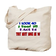 I Look 40, That Must Make Me 70! Tote Bag