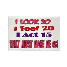 I Look 30, That Must Make Me 65! Rectangle Magnet