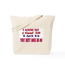 I Look 30, That Must Make Me 65! Tote Bag