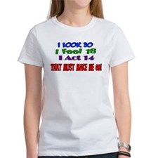 I Look 30, That Must Make Me 60! Tee