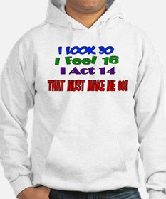 I Look 30, That Must Make Me 60! Jumper Hoody