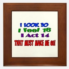 I Look 30, That Must Make Me 60! Framed Tile