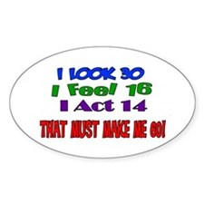 I Look 30, That Must Make Me 60! Oval Decal