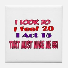I Look 20, That Must Make Me 55! Tile Coaster