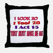 I Look 20, That Must Make Me 55! Throw Pillow