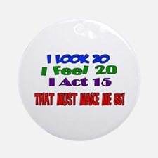 I Look 20, That Must Make Me 55! Ornament (Round)