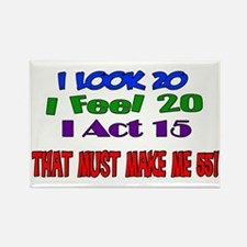 I Look 20, That Must Make Me 55! Rectangle Magnet