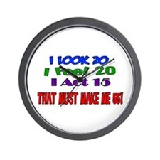 I Look 20, That Must Make Me 55! Wall Clock