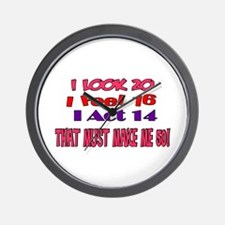 I Look 20, That Must Make Me 50! Wall Clock