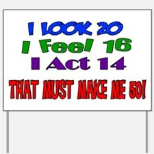 I Look 20, That Must Make Me 50! Yard Sign