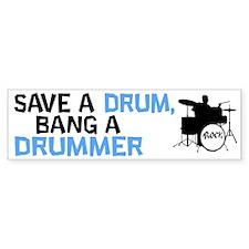 Save a drum, bang a drummer (bumper sticker)