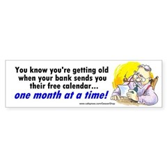 You know your getting old (Bumper Sticker)