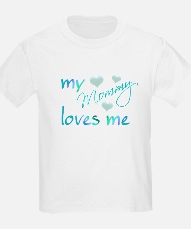 My Mommy Loves Me T-Shirt
