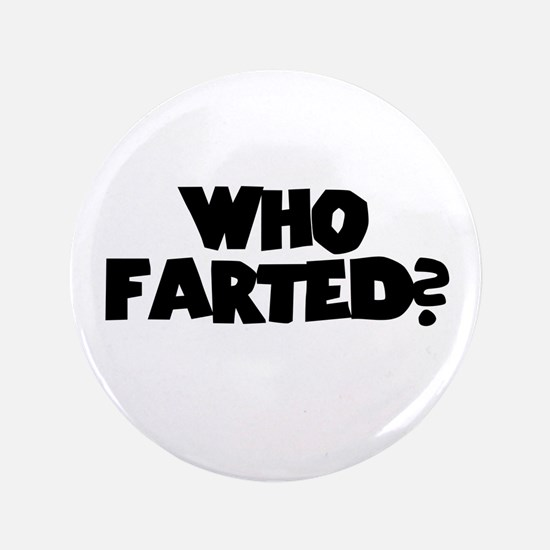 """Who Farted? 3.5"""" Button"""