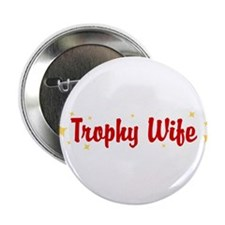 "Trophy Wife 2.25"" Button"