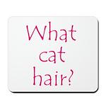What Cat Hair?  Mousepad