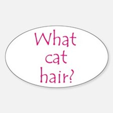 What Cat Hair? Oval Decal