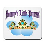 Mommy's Little Princess Mousepad
