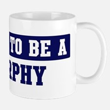 Proud to be Murphy Mug