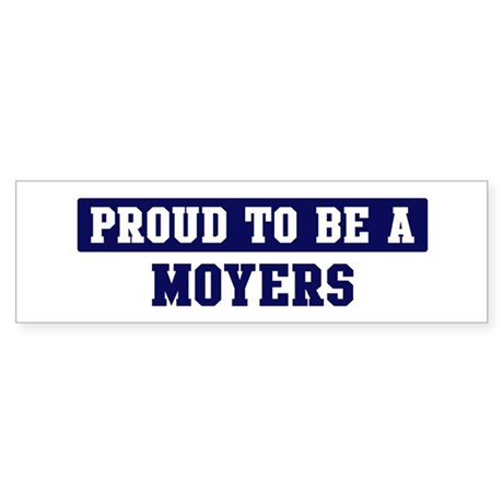 Proud to be Moyers Bumper Sticker